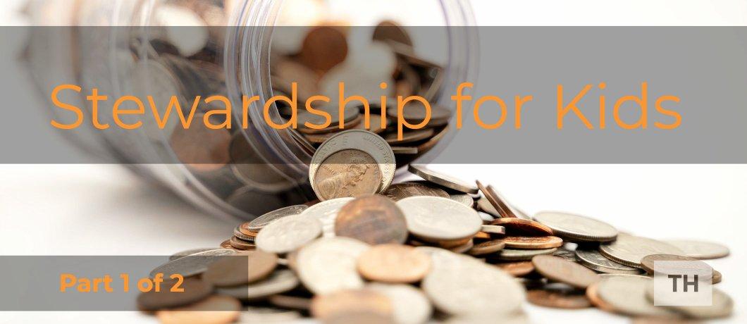 Stewardship for Kids – Part 1 of 2