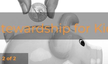 Stewardship for Kids – Part 2 of 2